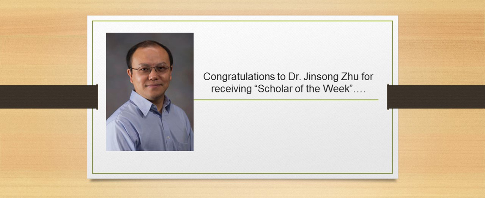 "Congratulations to Dr. Jinsong Zhu for receiving ""Scholar of the Week""…."